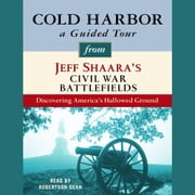 Cold Harbor: A Guided Tour from Jeff Shaara's Civil War Battlefields - What happened, why it matters, and what to see audiobook by Jeff Shaara
