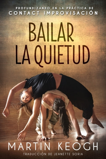Bailar la quietud - Profundizando en la práctica de Contact Improvisación ebook by Martin Keogh