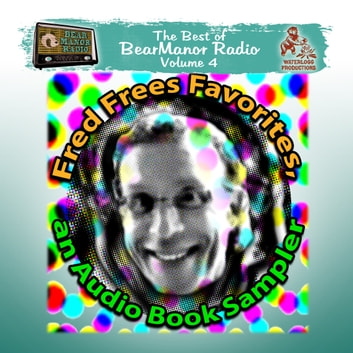Fred Frees Favorites: An Audiobook Sampler - The Best of BearManor Radio, Vol. 4 audiobook by Joe Bevilacqua,Charles Dawson Butler,Pedro Pablo Sacristan,Robert L. Mills JD,Murray Langston,Alan Reed,Fred Frees,various authors