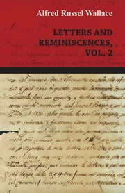 Alfred Russel Wallace: Letters and Reminiscences, Vol. 2 ebook by Alfred Russel Wallace