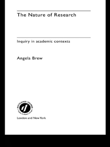 The Nature of Research - Inquiry in Academic Contexts ebook by Angela Brew