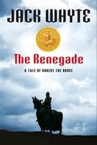 The Renegade - A Tale Of Robert The Bruce ebook by Jack Whyte