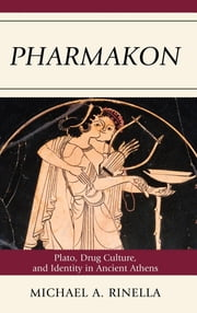 Pharmakon - Plato, Drug Culture, and Identity in Ancient Athens ebook by Michael A. Rinella