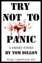 Try Not To Panic ebook by Tom Dillon