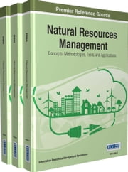 Natural Resources Management - Concepts, Methodologies, Tools, and Applications ebook by Information Resources Management Association