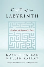 Out of the Labyrinth - Setting Mathematics Free ebook by Robert Kaplan,Ellen Kaplan