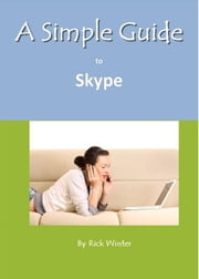 A Simple Guide to Skype ebook by Rick Winter