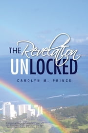 THE REVELATION UNLOCKED ebook by Carolyn M. Prince