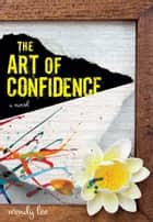 The Art of Confidence ebook by Wendy Lee