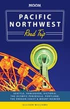 Moon Pacific Northwest Road Trip ebook by Allison Williams
