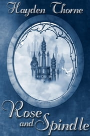 Rose and Spindle ebook by Hayden Thorne