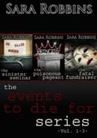 Events to Die For Series Collection (Books 1-3) ebook by Sara Robbins