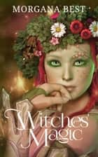 Witches' Magic - Witch Cozy Mystery eBook by Morgana Best