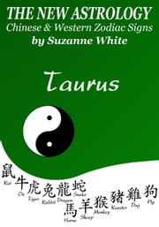 Taurus The New Astrology – Chinese and Western Zodiac Signs: The New Astrology by Sun Sign - New Astrology by Sun Signs, #2 ebook by Suzanne White
