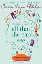 All That She Can See - Every little thing she bakes is magic ebook by Carrie Hope Fletcher