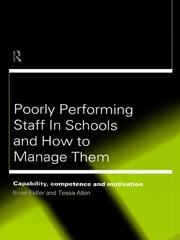 Poorly Performing Staff in Schools and How to Manage Them - Capability, competence and motivation ebook by Tessa Atton,Brian Fidler