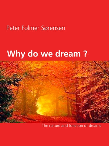 Why do we dream ? - The nature and function of dreams ebook by Peter Folmer Sørensen