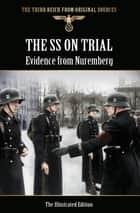 The SS on Trial - Evidence from Nuremberg ebook by Bob Carruthers