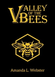 Valley of the Bees ebook by Amanda L. Webster