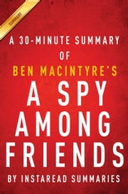 A Spy Among Friends by Ben Macintyre - A 30-minute Instaread Summary - Kim Philby and the Great Betrayal ebook by Instaread Summaries