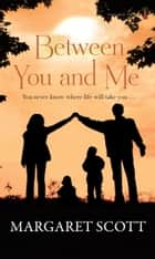 Between You and Me ebook by Margaret Scott