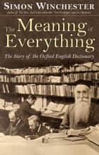 The Meaning of Everything: The Story of the Oxford English Dictionary ebook by Simon Winchester