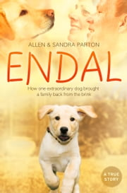 Endal: How one extraordinary dog brought a family back from the brink ebook by Allen Parton,Sandra Parton