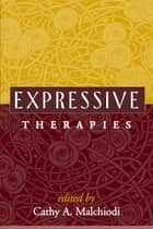 Expressive Therapies ebook by Cathy A. Malchiodi, PhD, ATR-BC,...