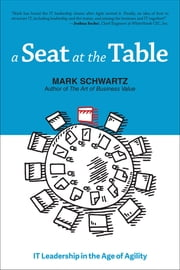 A Seat at the Table - IT Leadership in the Age of Agility ebook by Mark Schwartz