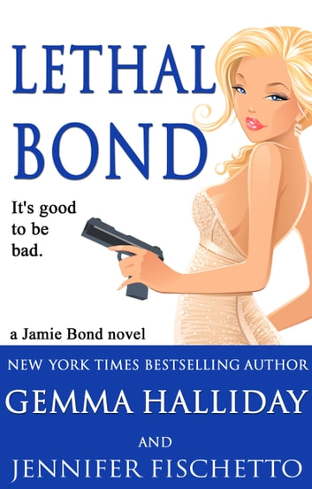 Lethal Bond ebook by Gemma Halliday,Jennifer Fischetto