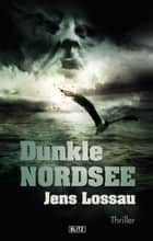 Dunkle Nordsee - Nordsee-Thriller ebook by Jens Lossau