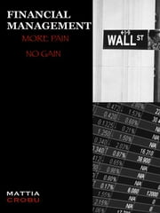Financial Management More Pain No Gain ebook by Mattia Crobu