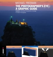 The Photographer's Eye: A Graphic Guide - Instantly Understand Composition & Design for Better Photography ebook by Michael Freeman