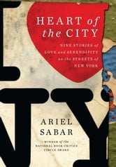 Heart of the City - Nine Stories of Love and Serendipity on the Streets of New York ebook by Ariel Sabar