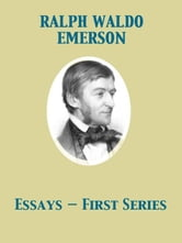 Essays — First Series ebook by Ralph Waldo Emerson