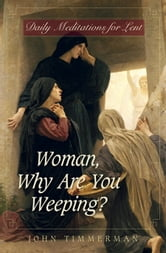 Woman, Why Are You Weeping? ebook by Timmerman, John