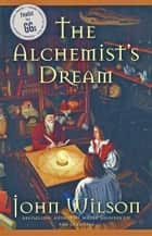 The Alchemist's Dream eBook by John Wilson