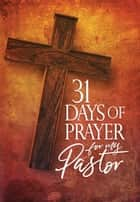 31 Days of Prayer for My Pastor ebook by The Great Commandment Network