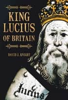 King Lucius of Britain ebook by David Knight