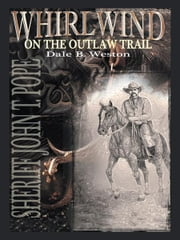 Whirlwind on the Outlaw Trail - Sheriff John T. Pope ebook by Dale B. Weston
