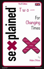 Sexplained Two - For Changing Times ebook by Helen J Knox