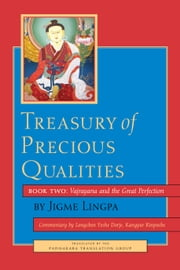 Treasury of Precious Qualities: Book Two - Vajrayana and the Great Perfection ebook by Longchen Yeshe Dorje, Kangyur Rinpoche,Jigme Lingpa,Padmakara Translation Group