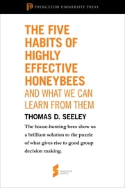 "The Five Habits of Highly Effective Honeybees (and What We Can Learn from Them) - From ""Honeybee Democracy"" ebook by Thomas D. Seeley"