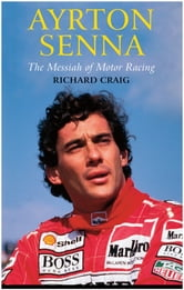 Ayrton Senna: The Messiah of Motor Racing ebook by Richard Craig