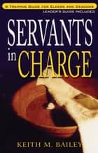 Servants in Charge ebook by Keith M. Bailey