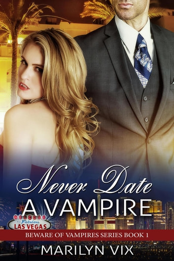 Never Date A Vampire - Beware of Vampires, #1 ebook by Marilyn Vix