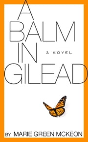 A Balm in Gilead: A Novel ebook by Marie Green-McKeon
