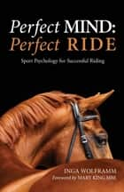 PERFECT MIND: PERFECT RIDE - SPORT PSYCHOLOGY FOR SUCCESSFUL RIDING ebook by INGA WOLFRAMM