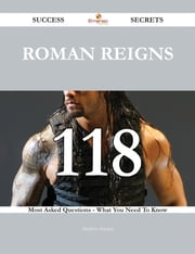 Roman Reigns 118 Success Secrets - 118 Most Asked Questions On Roman Reigns - What You Need To Know ebook by Matthew Hayden