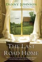 The Last Road Home eBook by Danny Johnson